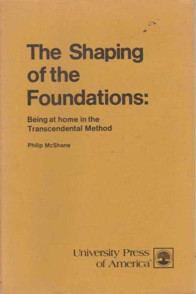The Shaping of the Foundations: Being at Home in the Transcendental Method, Philip McShane