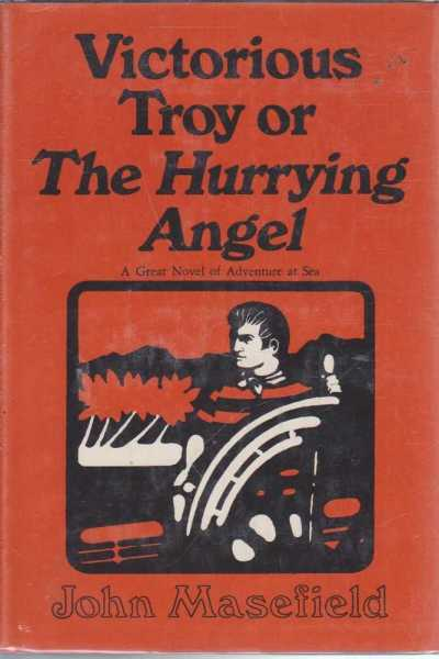 Victorious Troy or The Hurrying Angel - A Great Novel of Adventure at Sea, John Masefield