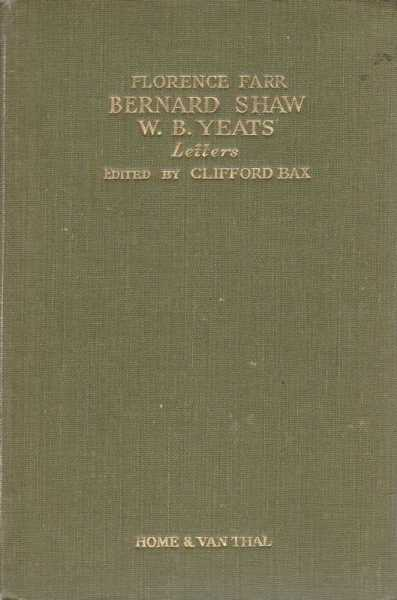 Florence Farr, Bernard Shaw and W.B. Yeats - Letters, Edited by Clifford Bax