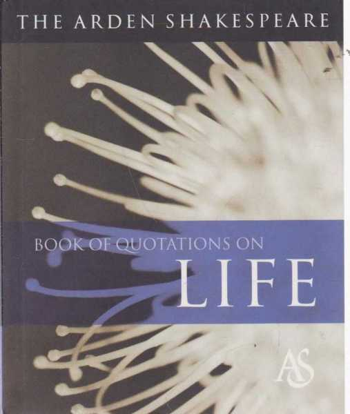 The Arden Shakespeare Book of Quotations on Life, Jane Armstrong