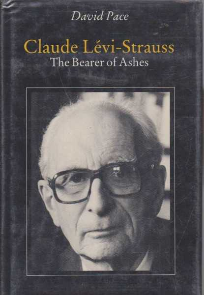 Claude Levi-Strauss - The Bearer of Ashes, David Pace