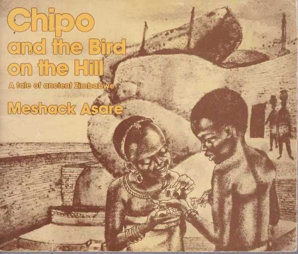 Chipo and the Bird on the Hill - A Tale of Ancient Zimbabwe, Meshack Asare