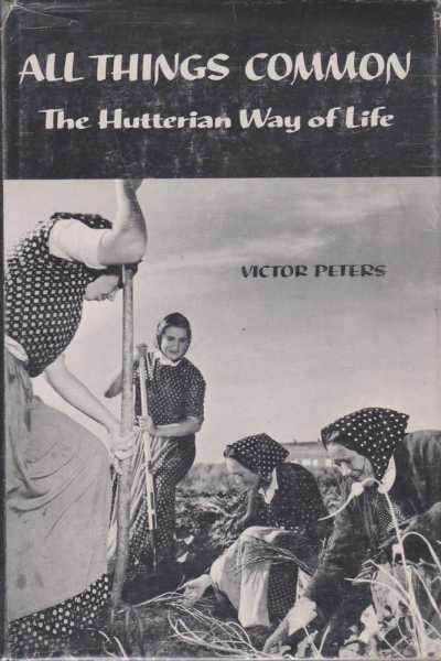 All Things Common - The Hutterian Way of Life, Victor Peters