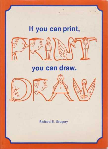 If You Can Print, You Can Draw, Richard E. Gregory
