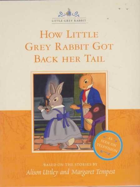 HOW LITTLE GREY RABBIT GOT BACK HER TAIL (Tales of Little Grey Rabbit) TV Tie-in, Uttley, Alison (adapted From TV By Helen Cresswell)