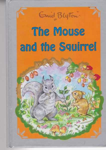 THE MOUSE AND THE SQUIRREL, Blyton. Enid