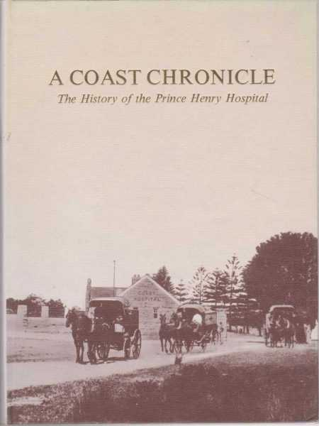 A Coast Chronicle - The History of the Prince Henry Hospital 1881-1981 [Centenary Issue], Clement R. Broughton