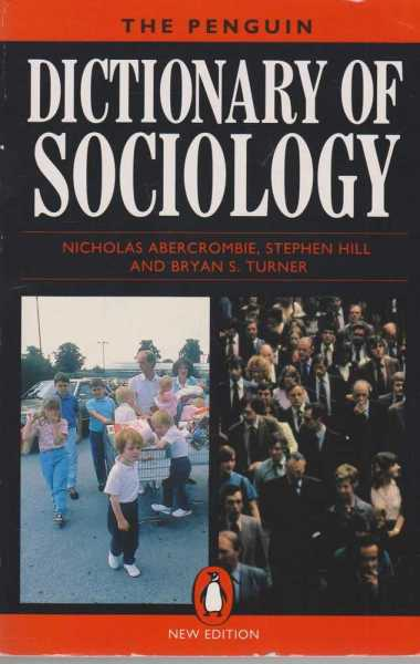 The Penguin Dictionary of Sociology, Nicholas Abercrombie, Stephen Hill, Bryan S. Turner