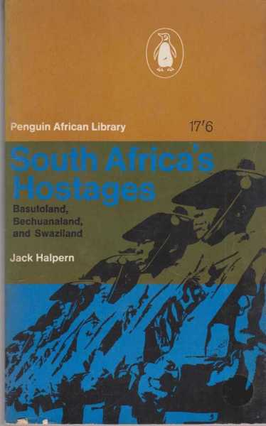 South Africa's Hostages - Basutoland, Bechuanaland and Swaziland, Jack Halpern
