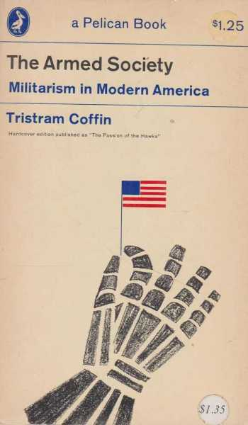 The Armed Society - Militarism in Modern America, Tristram Coffin