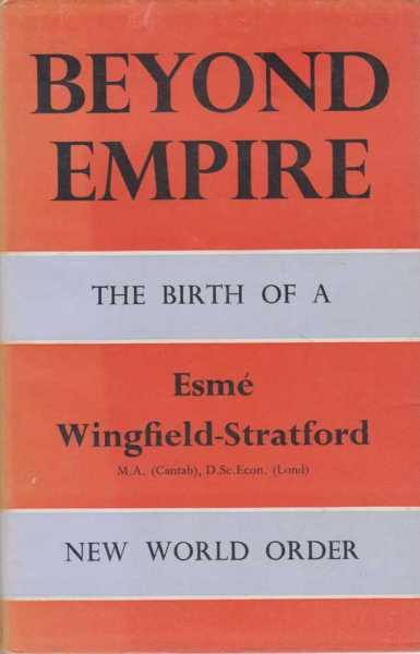 Beyond Empire - The Birth Of a New World Order, Esme Wingfield-Stratford