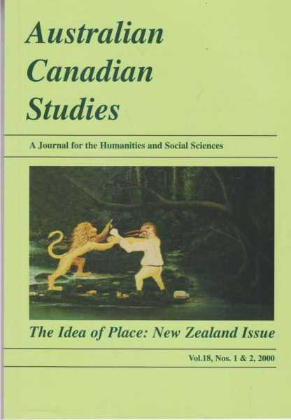 Australian Canadian Studies - A Journal for the Humanities and Social Sciences - The Idea of Place: New Zealand Issue Vol. 18 Nos. 1 & 2, 2000, Australian Canadian Studies
