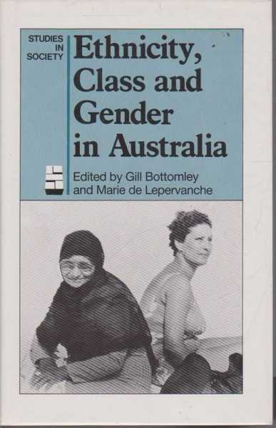Ethnicity, Class and Gender in Australia, Gill Bottomley and Marie de Lepervanche - Editors