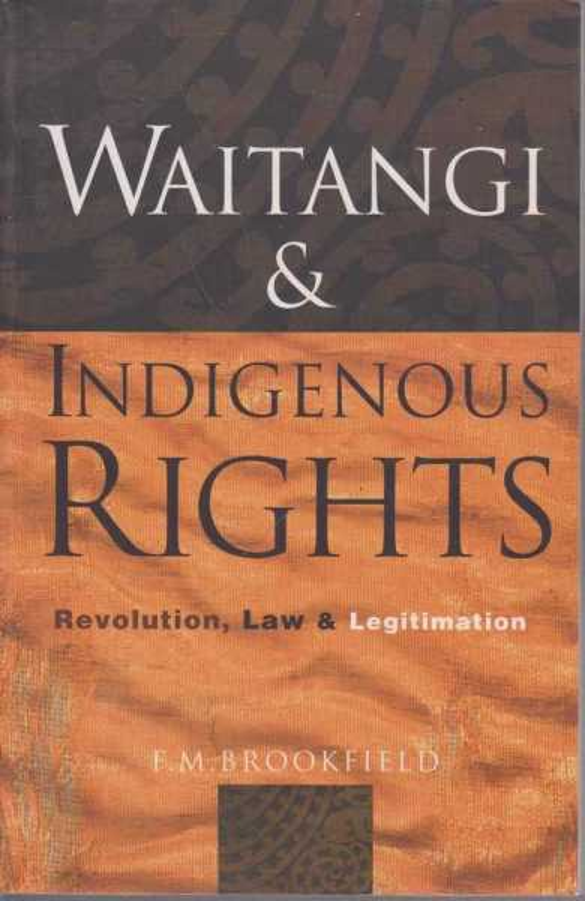 Waitangi & Indigenous Rights - Revolution, Law & Legitimation, F.M. Brookfield