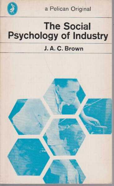 The Social Psychology of Industry, J.A.C. Brown