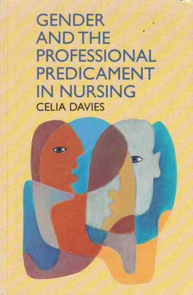 Gender and the Professional Predicament in Nursing, Celia Davies