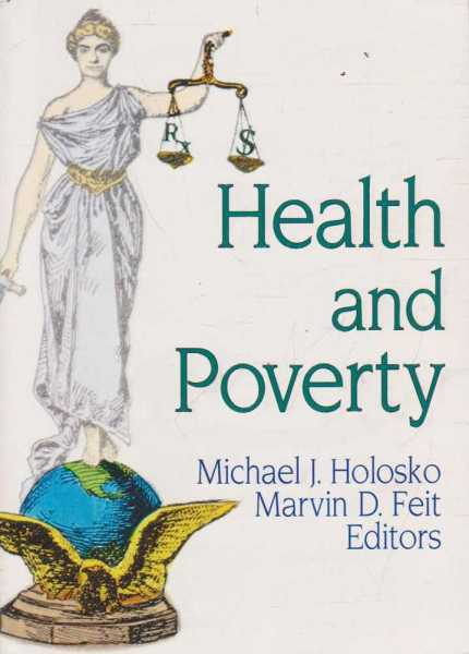 Health and Poverty, Michael J. Holosko and Marvin D. Feit - Editors