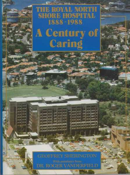 The Royal North Shore Hospital 1888-1988 - A Century of Caring, Geoffrey Sherrington