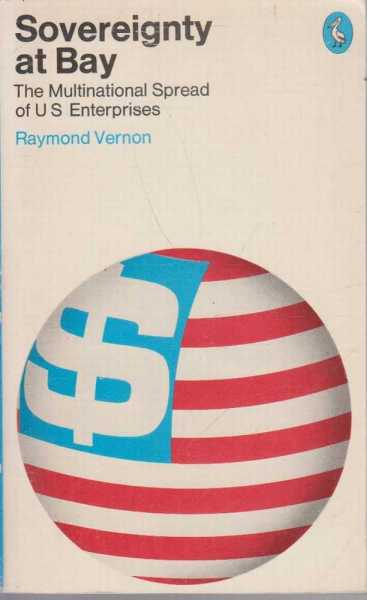 Sovereignty at Bay:The Multinational Spread of US Enterprises, Raymond Vernon