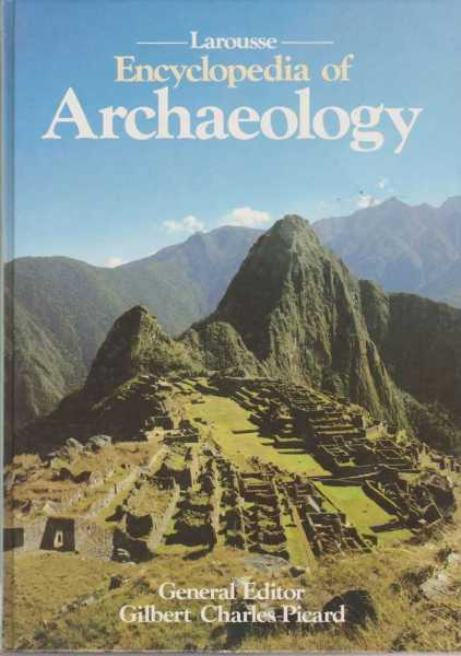 Larousse Encyclopedia of Archaeology, Gilbert Charles-Picard [Editor]