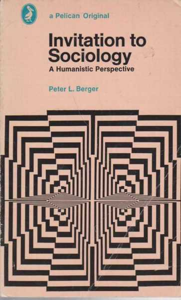 Invitation to Sociology - A Humanistic Perspective, Peter L. Berger