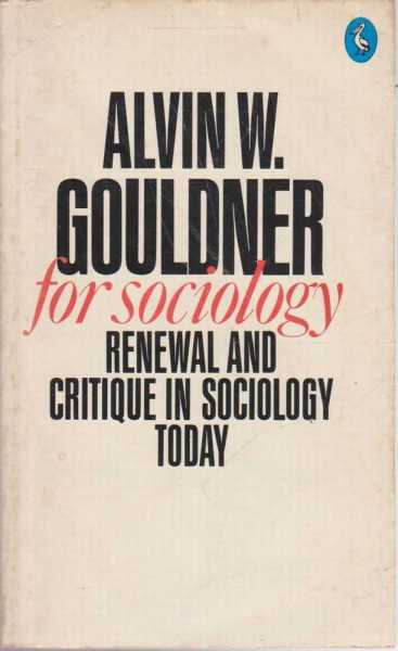 For Sociology - Renewal and Critique in Sociology Today, Alvin W. Gouldner
