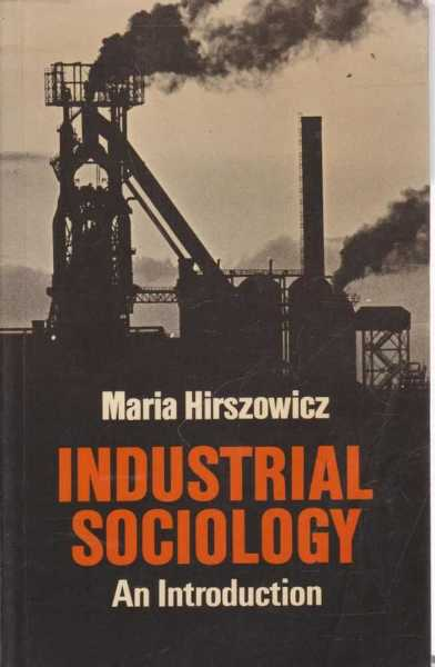 Industrial Sociology - An Introduction, Maria Hirszowicz