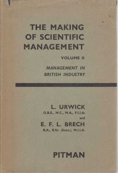 The Making of Scientific Management Vol II - Management in British Industry, L. Urwick and E.F.L. Brech