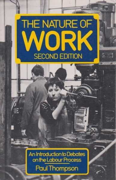 The Nature of Work - Second Edition, Paul Thompson