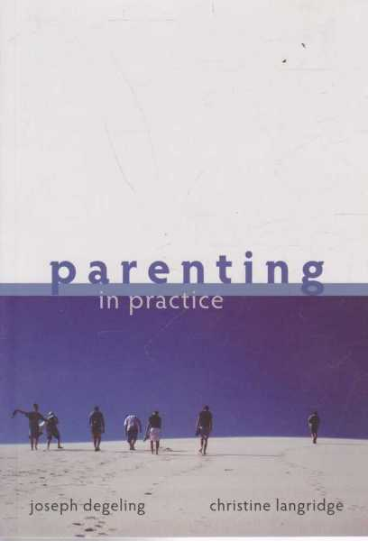 Parenting in Practice, Joseph Degeling & Christine Langridge