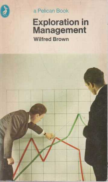Exploration in Management, Wilfred Brown
