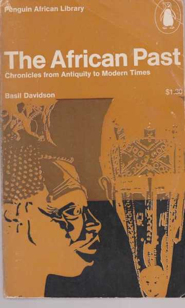 The African Past - Chronicles from Antiquity to Modern Times, Basil Davidson