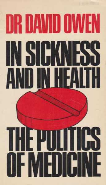 In Sickness and In Health - The Politics of Medicine, Dr David Owen