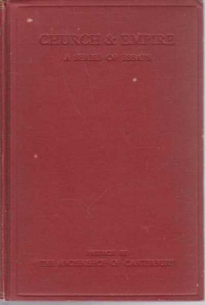 Church and Empire - A Series of Essays on the Responsibilities of Empire with a Preface by His Grace the Archbishop of Canterbury, Rev. John Ellison and Rev G.H.S. Walpole - Editors