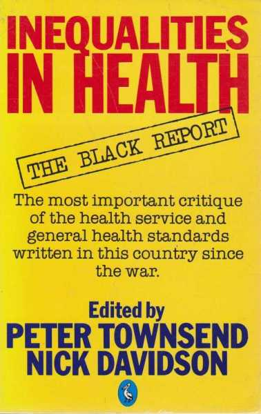 Inequalities in Health - The Black Report, Pter Townsend and Nick Davidson