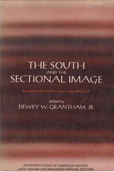 The South and the Sectional Image - The Sectional Theme Since reconstruction, Dewey W. Grantham, Jr [Editor]