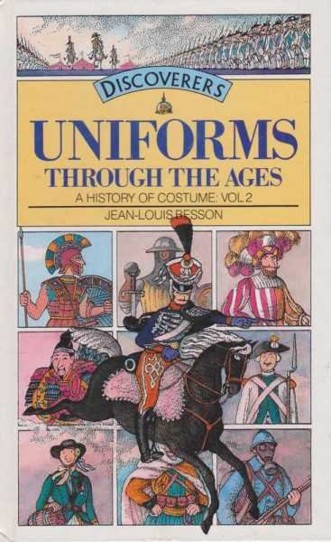 Discoverers: Uniforms Through The Ages - A History of Costume Vol 2, Jean-Louis Besson