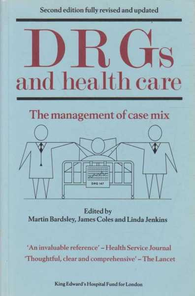 DRGs and Health Care - The Management of Case Mix, Martin Bardsley, James Coles and Linda Jenkins