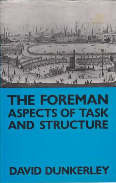 The Foreman - Aspects of Task and Structure, David Dunkerley