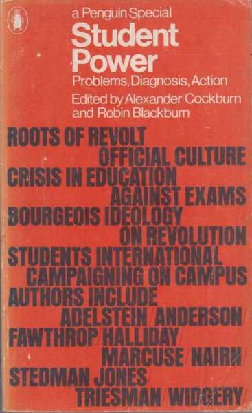 Student Power - Problems, Diagnosis, Action, Alexander Cockburn and robin Blackburn