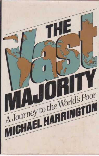 The Vast Majority - A Journey to the World's Poor, Michael Harrington