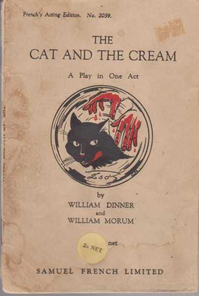 The Cat and The Cream - A Play In One Act [French's Acting Edition No. 2039], William Dinner and William Morum