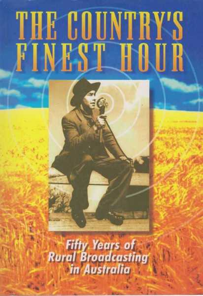 The Country's Finest Hour - Fifty Years of Rural Broadcasting in Australia, Jenny Black