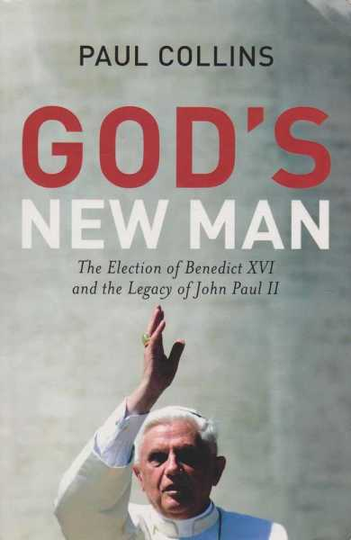 God's New Man - The Election of Benedict XVI and the Legacy of John Paul II, Paul Collins