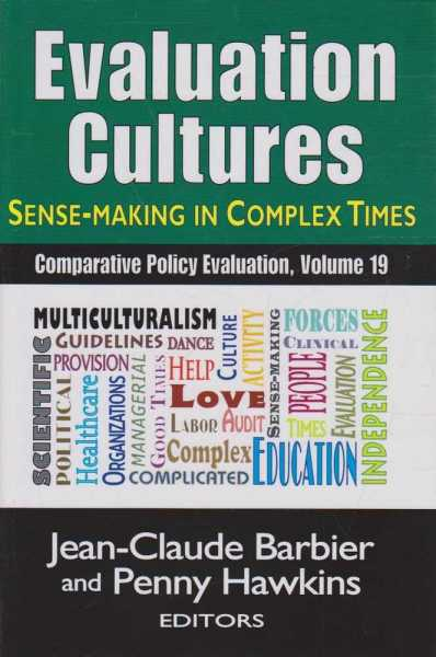 Evaluation Cultures - Sense Making in Complex Times - Comparative Policy Evaluation, Volume 19, Jean-Claude Barbier and Penny Hawkins