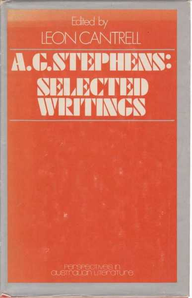 A.G. Stephens: Selected Writings, Leon Cantrell - Editor [Signed Copy]