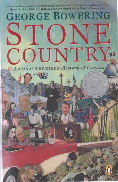Stone Country - An Unauthorized History of Canada, George Bowering