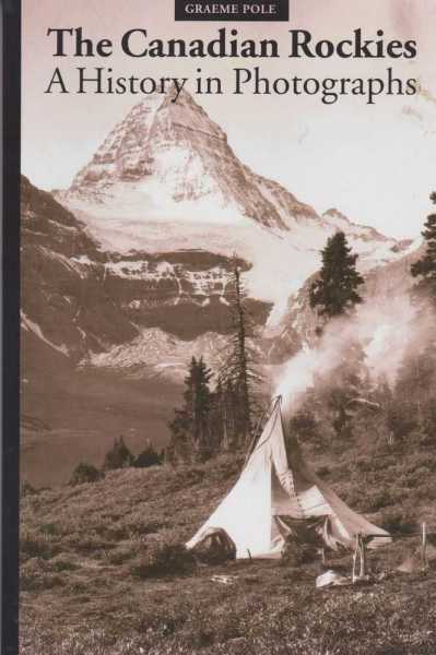 The Canadian Rockies - A History of Photographs, Graeme Pole