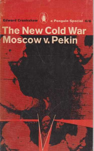 The New Cold War Moscow v. Pekin, Edward Crankshaw