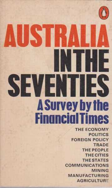 Australia in the Seventies - A Survey by the Financial Times, Michael Southern - Editor
